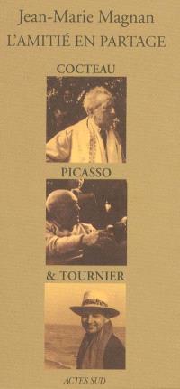 L'amitié en partage : Cocteau, Picasso & Tournier