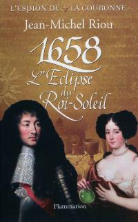 L'espion de la couronne, 1658, l'éclipse du Roi-Soleil