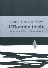 L'homme tordu : le roman d'Einar Thorvaldsson