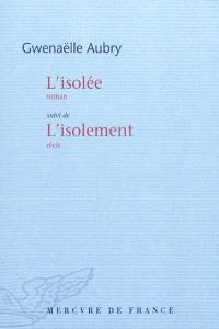 L'isolée; Suivi de L'isolement : récit