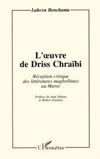 L'oeuvre de Driss Chraïbi : réception critique des littératures maghrébines au Maroc