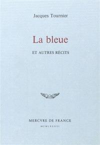 La Bleue : et autres récits