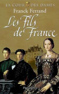 La cour des dames. Volume 2, Les fils de France