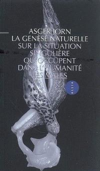 La genèse naturelle : sur la situation singulière qu'occupent dans l'humanité les mâles