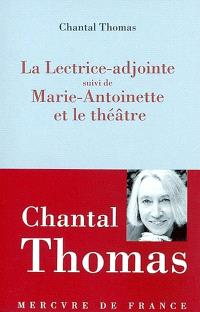 La lectrice adjointe; Suivi de Marie-Antoinette et le théâtre