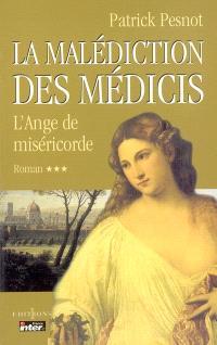 La malédiction des Médicis. Volume 3, L'ange de miséricorde