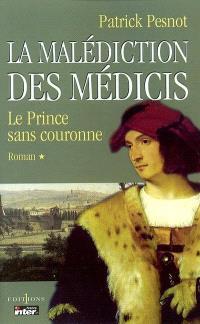 La malédiction des Médicis. Volume 1, Le prince sans couronne