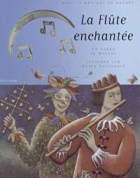 La flûte enchantée : d'après l'opéra de Wolfgang Amadeus Mozart