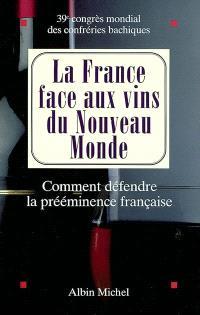 La France face aux vins du Nouveau Monde : comment défendre la prééminence française : actes du colloque
