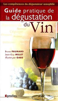 Guide pratique de la dégustation du vin : les compétences du dégustateur oenophile