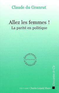 Allez les femmes ! : la parité en politique