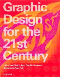 Graphic design for the 21st century : 100 of the world's best graphic designers = Grafikdesign im 21 Jahrhundert = Le design graphique au 21e siècle