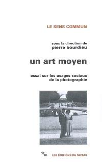 Un art moyen : essai sur les usages sociaux de la photographie