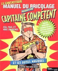 Le fantastique manuel de bricolage présenté par Capitaine Compétent et ses outils magiques