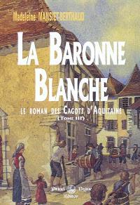 Le roman des cagots d'Aquitaine. Volume 3, La baronne blanche