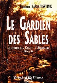 Le roman des cagots d'Aquitaine. Volume 1, Le gardien des sables