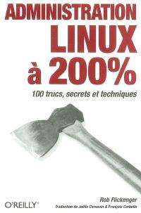Administration Linux à 200 % : 100 trucs, secrets et techniques