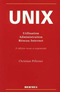 Unix : utilisation, administration, système et réseau