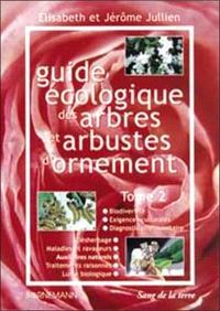 Guide écologique des arbres et arbustes d'ornement. Volume 2