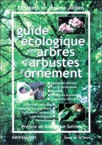 Guide écologique des arbres et arbustes d'ornement. Volume 1, Une approche culturale et biologique pour préserver notre environnement