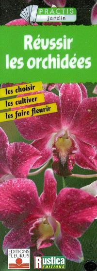 Réussir les orchidées : les choisir, les cultiver, les faire fleurir