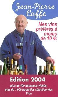 Mes vins préférés à moins de 10 euros : plus de 400 domaines visités, plus de 1.000 bouteilles sélectionnées