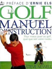 Le golf, manuel d'instruction : pour mieux jouer au golf, quel que soit votre niveau