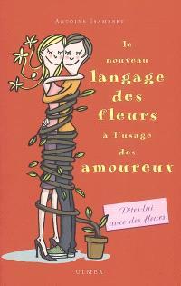 Le nouveau langage des fleurs à l'usage des amoureux : ou l'art de conter fleurette