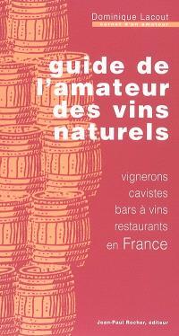 Guide de l'amateur des vins naturels : vignerons, cavistes, bars à vins, restaurants en France : carnet d'un amateur