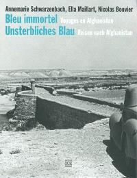 Bleu immortel : voyages en Afghanistan = Unsterbliches blau : reisen nach Afghanistan