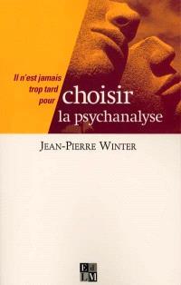 Il n'est jamais trop tard pour choisir la psychanalyse