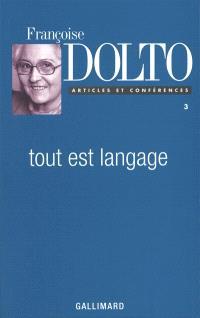 Articles et conférences. Volume 3, Tout est langage