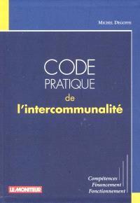 Code pratique de l'intercommunalité : compétences, finances, fonctionnement