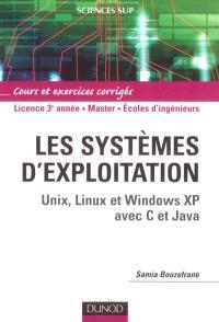Les systèmes d'exploitation : Unix, Linux et Windows XP avec C et Java : licence 3e année, master, écoles d'ingénieurs
