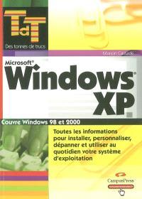 Windows XP : couvre Windows 98 et 2000 : toutes les informations pour installer, personnaliser, dépanner et utiliser au quotidien votre système d'exploitation