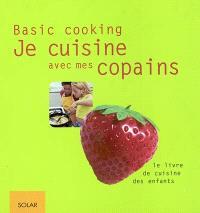 Je cuisine avec mes copains : le livre de cuisine des enfants