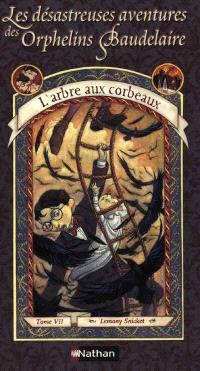 Les désastreuses aventures des orphelins Baudelaire. Volume 7, L'arbre aux corbeaux