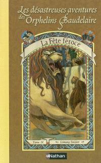 Les désastreuses aventures des orphelins Baudelaire. Volume 9, La fête féroce