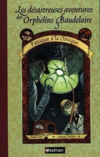 Les désastreuses aventures des orphelins Baudelaire. Volume 8, Panique à la clinique