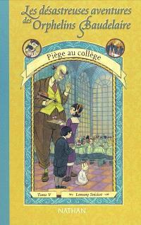 Les désastreuses aventures des orphelins Baudelaire. Volume 5, Piège au collège