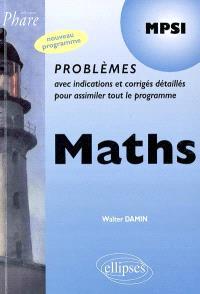 Maths MPSI : problèmes avec indications et corrigés détaillés pour assimiler tout le programme : nouveau programme