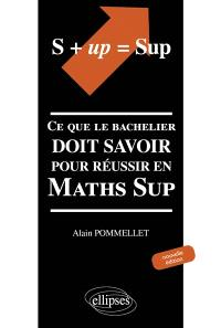 S + up = Sup : ce que le bachelier doit savoir pour réussir en Maths Sup