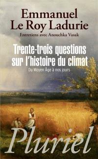 Trente-trois questions sur l'histoire du climat : du Moyen Age à nos jours : entretiens avec Anouchka Vasak