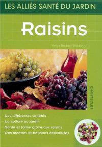 Raisins : les différentes variétés, la culture au jardin, santé et forme grâce aux raisins, des recettes et boissons délicieuses