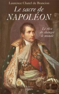 Le sacre de Napoléon : le rêve de changer le monde