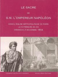 Le sacre de S.M. l'empereur Napoléon : dans l'église métropolitaine de Paris, le XI frimaire an XII, dimanche 2 décembre 1804