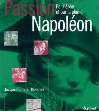 Passion Napoléon : par l'épée et par la plume
