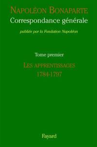 Correspondance générale. Volume 1, Les apprentissages, 1784-1797