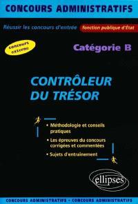 Contrôleur du trésor : concours administratifs : réussir les concours d'entrée, fonction publique d'Etat, catégorie B, concours externe