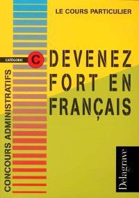 Devenez fort en français : concours administratifs, catégorie C